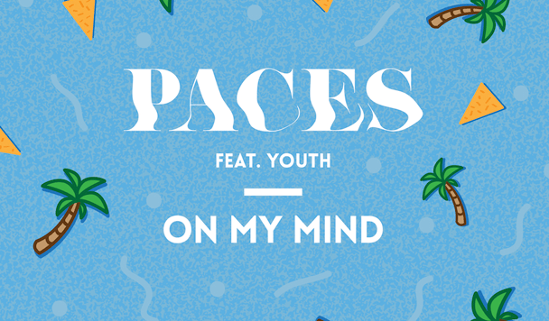 Paces - On My Mind (ft. YOUTH)  [New Single] - acid stag
