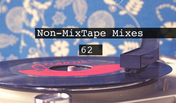 Non-MixTape Mixes: Volume 62