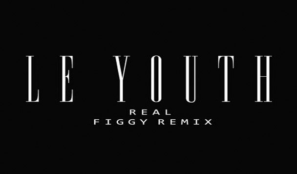 Le Youth – REAL (Figgy Remix)