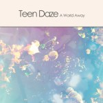 Teen Daze - A World Away EP - acid stag
