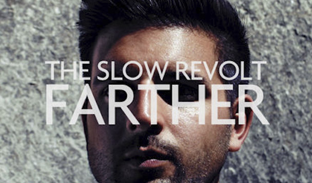 The Slow Revolt – Farther [New Single]