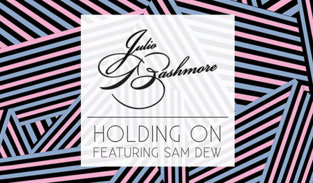Julio Bashmore - Holding On (ft. Sam Dew) - acid stag