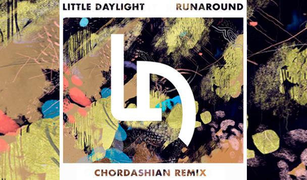 Little Daylight – Runaround (Chordashian Remix)