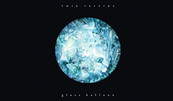 Twin Caverns – Glass Balloon EP [Premiere]
