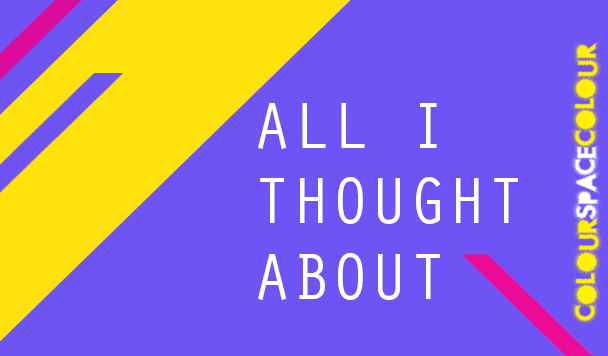 colourspacecolour – All I Thought About [Premiere]