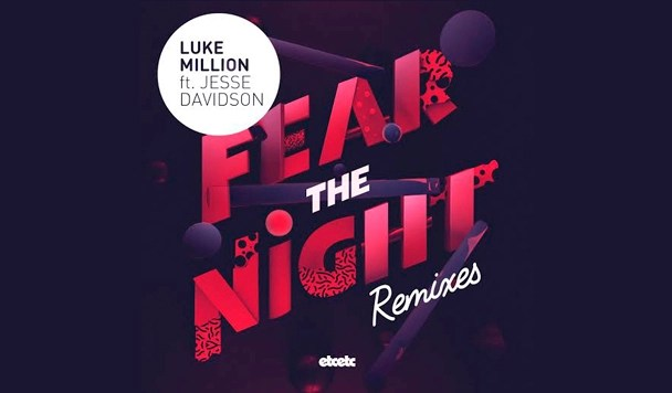 Luke Million – Fear The Night (ft. Jesse Davidson) (Oisima Remix) [Premiere]