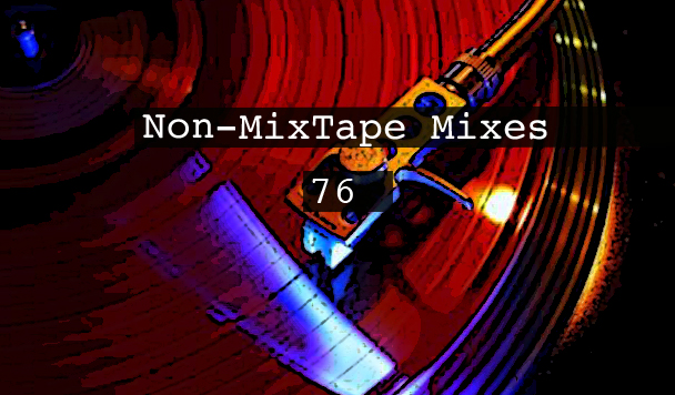 Non-MixTape Mixes Volume 76