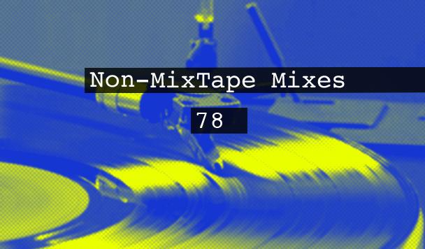 Non-MixTape Mixes Volume 78