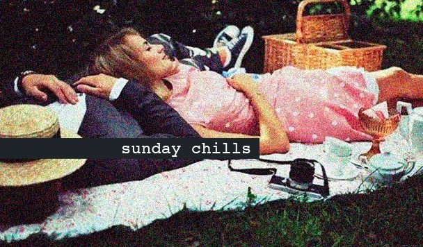 Sunday Chills #4