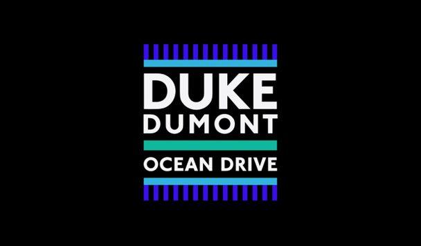Duke Dumont – Ocean Drive [New Single