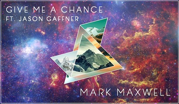 Mark Maxwell – Give Me A Chance (ft. Jason Gaffner) [Premiere]