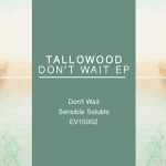 Tallowood - Don't Wait & Sensible Soluble - acid stag