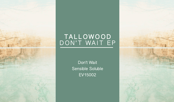 Tallowood – Don't Wait & Sensible Soluble [New Music]