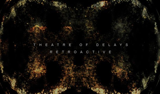 Theatre Of Delays – Retroactive [Stream]
