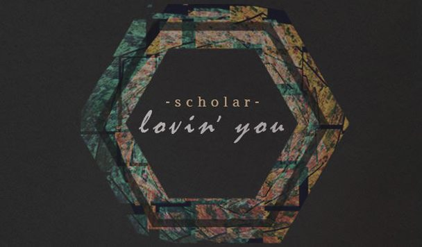 scholar – Lovin' You [New Single]