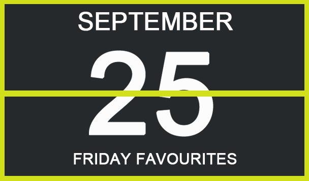 Friday Favourites, September 25