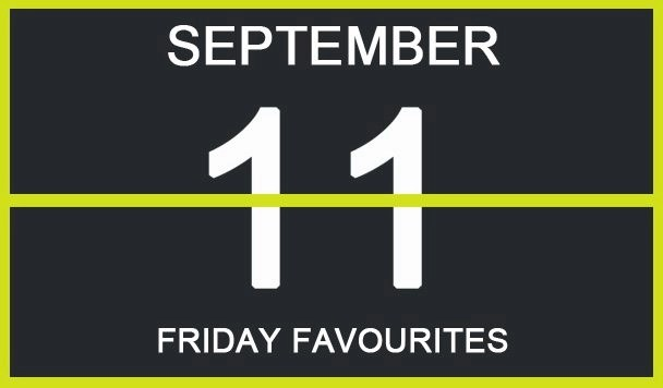 Friday Favourites, September 11