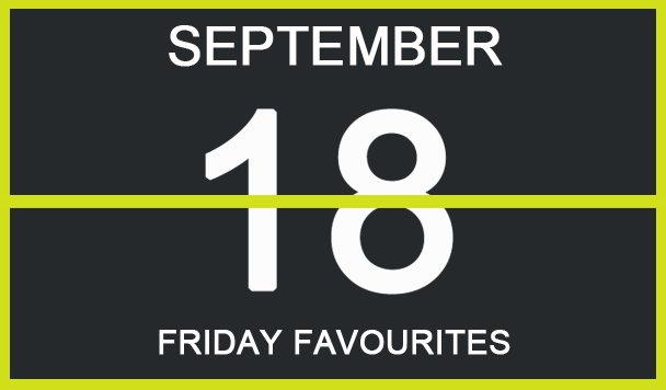 Friday Favourites, September 18
