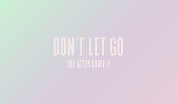 The Aston Shuffle – Don't Let Go (ft. Max Marshall) [New Single]