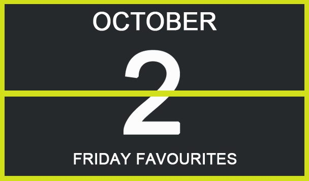 Friday Favourites, October 2