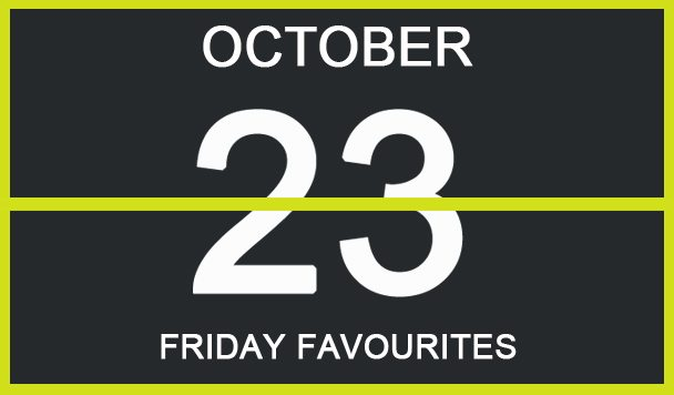 Friday Favourites, October 23