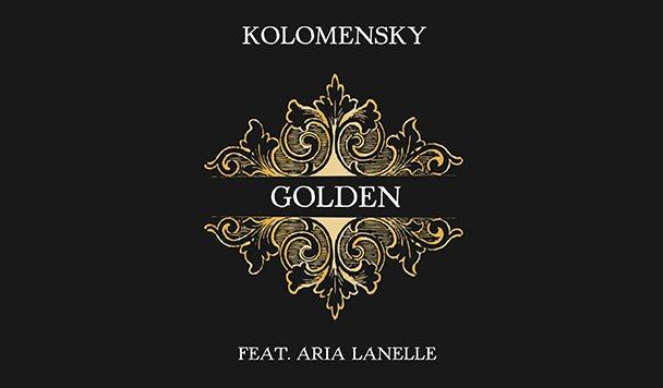 Kolomensky – Golden (ft. Aria Lanelle) [New Single]