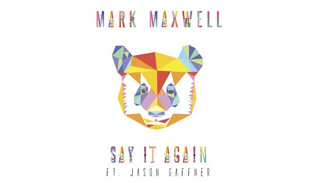 Mark Maxwell – Say It Again (ft. Jason Gaffner) [New Single] - acid stag