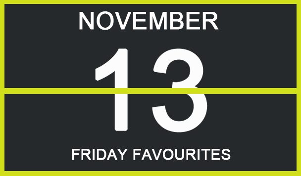 Friday Favourites, November 13