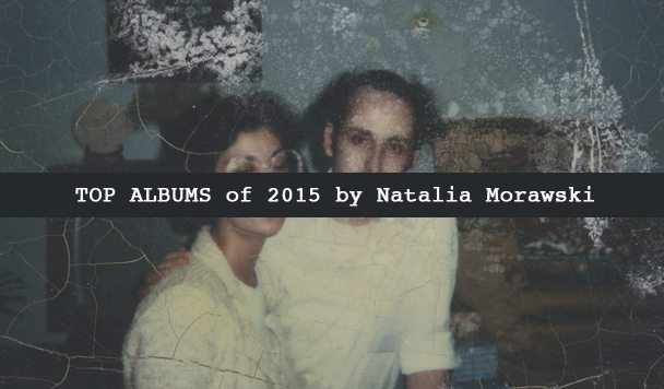 Top 10 Albums of 2015 by Natalia Morawski