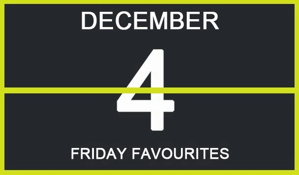 Friday Favourites, December 4