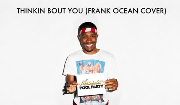 Midnight Pool Party – Thinkin Bout You (Frank Ocean Cover) [Premiere]
