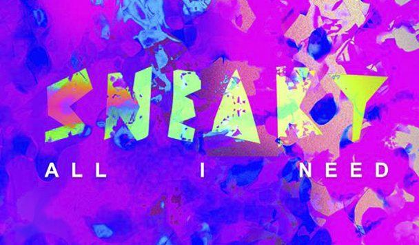 Sneaky (Sound System) – All I Need [New Single]