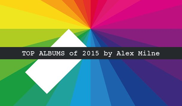 Top 10 Albums of 2015 by Alex Milne