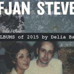 Top 10 Albums of 2015 by Delia Bartle - Sufjan Stevens - acid stag