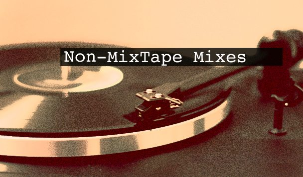 Non-MixTape Mixes Vol 107