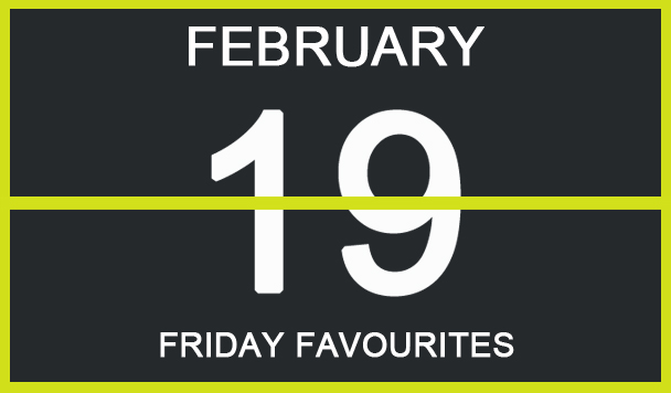 Friday Favourites, February 19