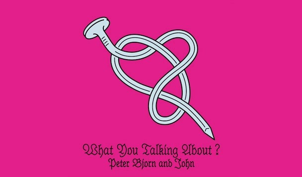 Peter Bjorn And John – What Yu Talking About? [New Single]