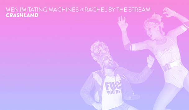 Rachel By The Stream vs Men Imitating Machines – Crashland [New Single]