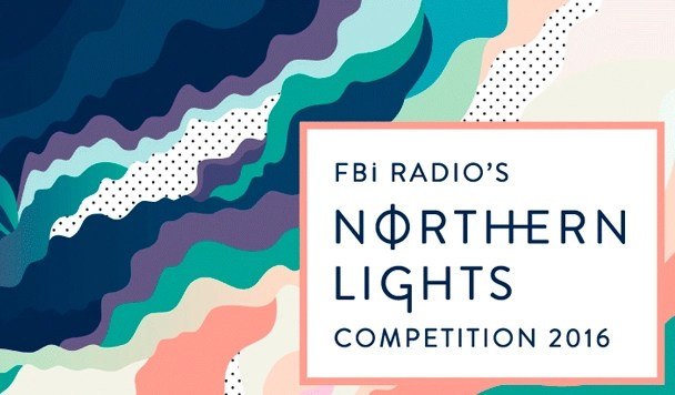 FBi Radio's Northern Lights Competition – Entries Open!