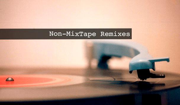 Non-MixTape Remixes Vol 137