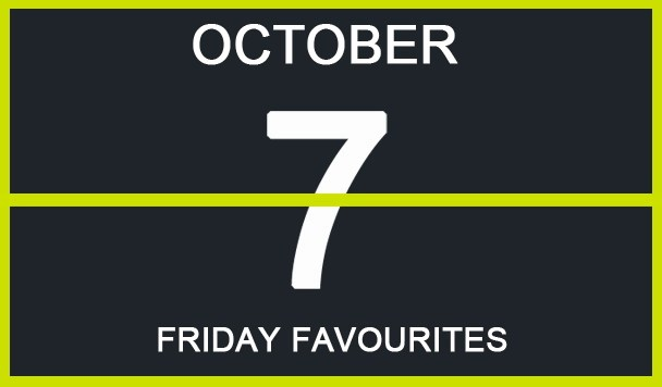 Friday Favourites, October 7