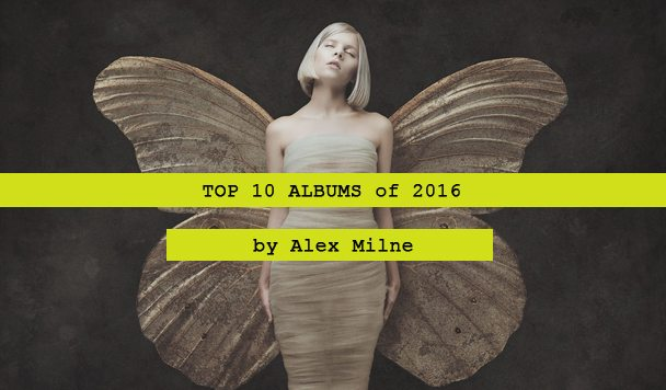 Top 10 Albums of 2016 by Alex Milne