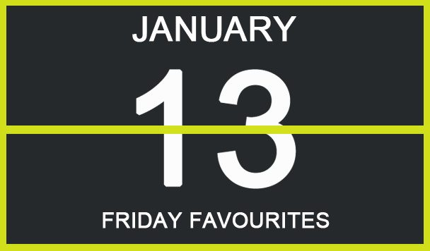 Friday Favourites, January 13