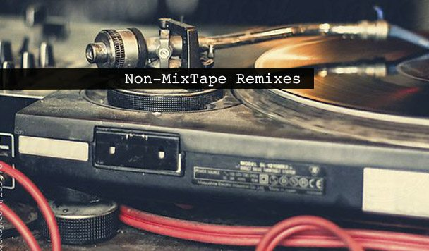 Non-MixTape Remixes 162