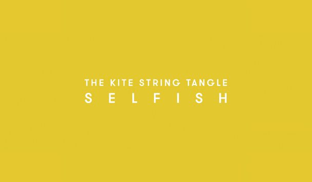 'Selfish' & Exist. Recordings by The Kite String Tangle