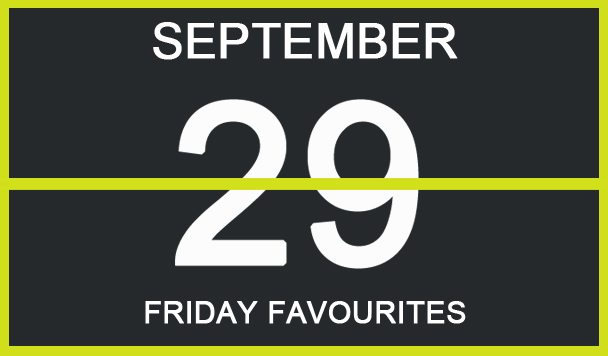 Friday Favourites, September 29