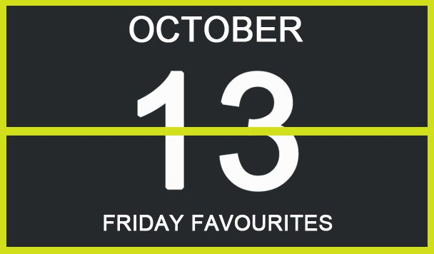 Friday Favourites, October 13