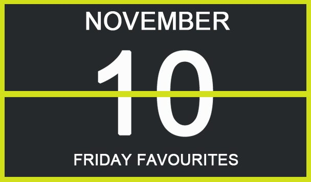 Friday Favourites, November 10