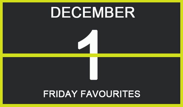 Friday Favourites, December 1