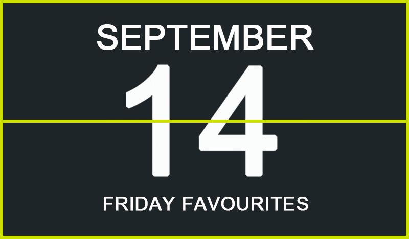 Friday Favourites, September 14